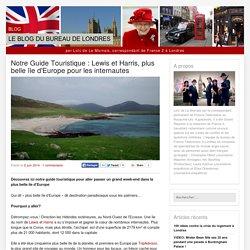 Notre Guide Touristique : Lewis et Harris, plus belle île d'Europe pour les internautes
