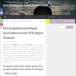 Mes escapades touristiques accessibles en train (TER) depuis Toulouse