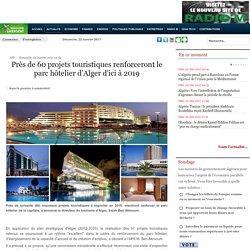 Près de 60 projets touristiques renforceront le parc hôtelier d'Alger d'ici à 2019 - Maghreb Emergent