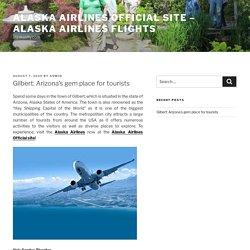 Gilbert: Arizona's gem place for tourists – Alaska Airlines Official Site – Alaska Airlines Flights