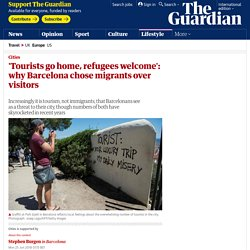 'Tourists go home, refugees welcome': why Barcelona chose migrants over visitors
