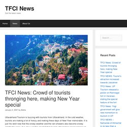 TFCI News: Crowd of tourists thronging here, making New Year special - TFCI News