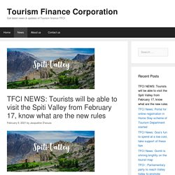 Tourists will be able to visit the Spiti Valley from February 17