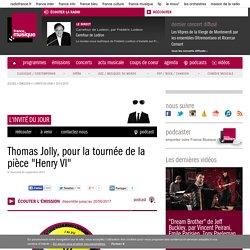 """France Musique : Thomas Jolly, pour la tournée de la pièce """"Henry VI"""""""