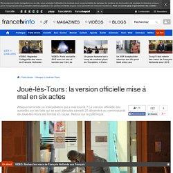 Joué-lès-Tours : la version officielle mise à mal en six actes