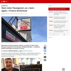 Voici John Tousignant, un «born again»Franco-Américain