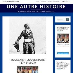 Toussaint Louverture (1743-1803) - Une autre histoire