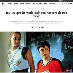 tout ce que la mode doit aux hackers depuis 1990