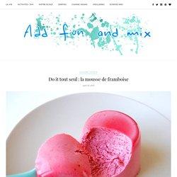 Do it tout seul : la mousse de framboise - Add fun and mix