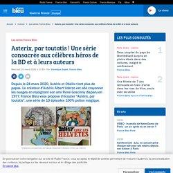 Asterix, par toutatis ! Une série consacrée aux célèbres héros de la BD et à leurs auteurs
