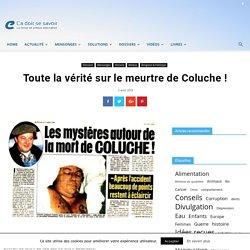 Toute la vérité sur le meurtre de Coluche !