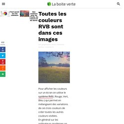 Toutes les couleurs RVB sont dans ces images