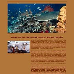 Toutes les mers et tous les poissons sont-ils pollués?