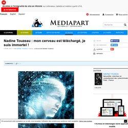 Nadine Touzeau : mon cerveau est téléchargé, je suis immortel !