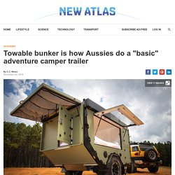 """Towable bunker is how Aussies do a """"basic"""" adventure camper trailer"""