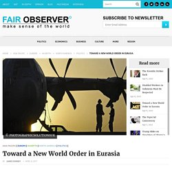 Toward a New World Order in Eurasia - Fair Observer