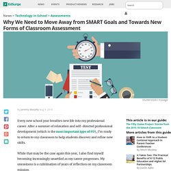 Why We Need to Move Away from SMART Goals and Towards New Forms of Classroom Assessment