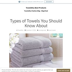 Types of Towels You Should Know About – TowelsRus Best Products