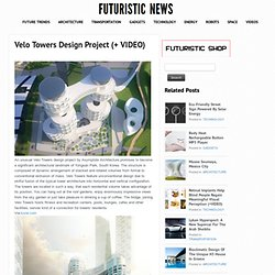 Velo Towers Design Project (+ VIDEO)