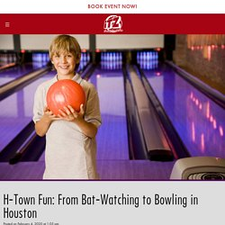 H-Town Fun: From Bat-Watching to Bowling in Houston - iT'Z