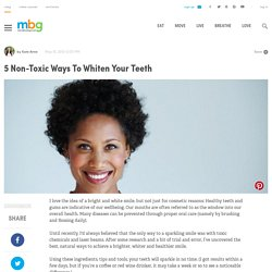 5 Non-Toxic Ways To Whiten Your Teeth