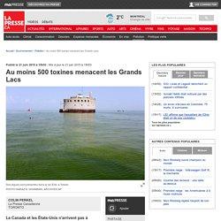 LAPRESSE 21/06/15 Au moins 500 toxines menacent les Grands Lacs