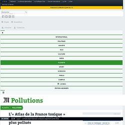L'«Atlas de la France toxique» dresse l'inventaire des sites les plus pollués