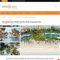 Trải nghiệm top 10 khách sạn Phú Quốc sang trọng nhất