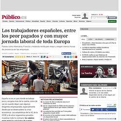 Los trabajadores españoles, entre los peor pagados y con mayor jornada laboral de toda Europa