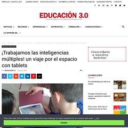 ¡Trabajamos las inteligencias múltiples! un viaje por el espacio con tablets - Educación 3.0