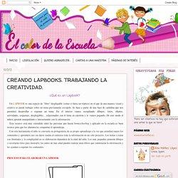EL COLOR DE LA ESCUELA: CREANDO LAPBOOKS. TRABAJANDO LA CREATIVIDAD.