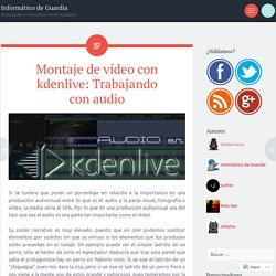 Montaje de vídeo con kdenlive: Trabajando con audio – Informático de Guardia