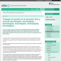 Trabajar el sonido en la escuela. Eco y nuevas tecnologías, tecnologías, tecnologías, tecnologías, tecnologías, tecnologías…