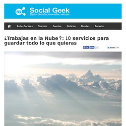 ¿Trabajas en la Nube?: 10 servicios para guardar todo lo que quieras