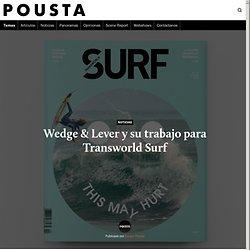 Wedge & Lever y su trabajo para Transworld Surf - Pousta