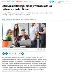 El futuro del trabajo: mitos y verdades de los millennials en la oficina - 30.11.2016 - LA NACION