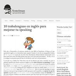 10 trabalenguas en inglés para mejorar tu speaking - Yentelman
