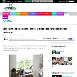 Ganhe dinheiro trabalhando em casa: cinco sites para quem que ser freelancer