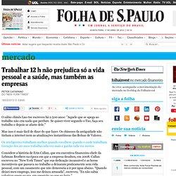 Mercado - Trabalhar 12 h não prejudica só a vida pessoal e a saúde, mas também as empresas - 18/03/2013