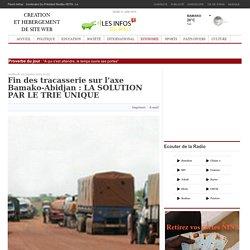 Fin des tracasserie sur l'axe Bamako-Abidjan : LA SOLUTION PAR LE TRIE UNIQUE