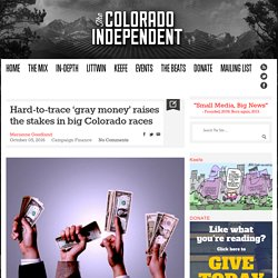 Hard-to-trace 'gray money' raises the stakes in big Colorado races