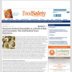 FOOD SAFETY MAGAZINE 04/03/14 Electronic Seafood Traceability in a World of Risk and Uncertainty: The Gulf Seafood Trace Experience