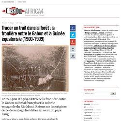 Tracer un trait dans la forêt : la frontière entre le Gabon et la Guinée équatoriale (1900-1909)