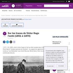Sur les traces de Victor Hugo l'exilé (1851 à 1870)