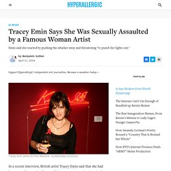 Tracey Emin Says She Was Sexually Assaulted by a Famous Woman Artist