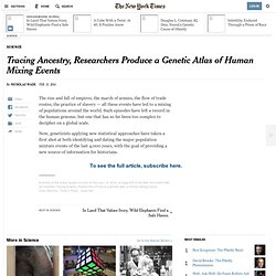 Tracing Ancestry, Team Produces Genetic Atlas of Human Mixing Events