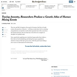 Tracing Ancestry, Researchers Produce a Genetic Atlas of Human Mixing Events