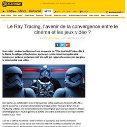 Le Ray Tracing, l'avenir de la convergence entre le cinéma et les jeux vidéo ? - News Jeux Vidéo