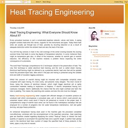Heat Tracing Engineering: Heat Tracing Engineering: What Everyone Should Know About It?