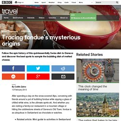Travel - Tracing fondue's mysterious origins